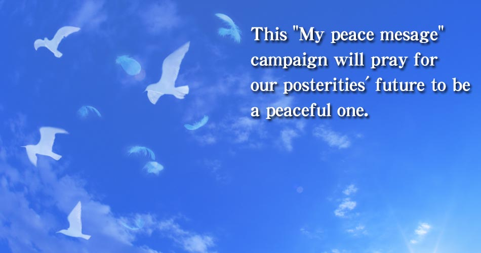 "This ""My peace message"" campaign will pray for our posterities' future to be a peaceful one."
